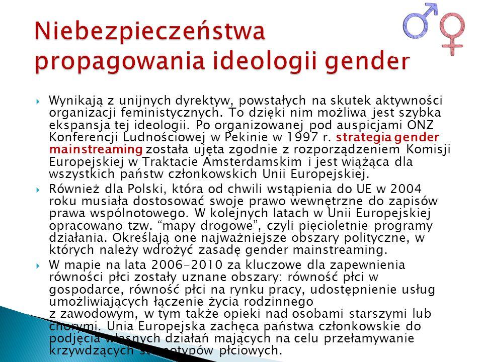  Wynikają z unijnych dyrektyw, powstałych na skutek aktywności organizacji feministycznych. To dzięki nim możliwa jest szybka ekspansja tej ideologii