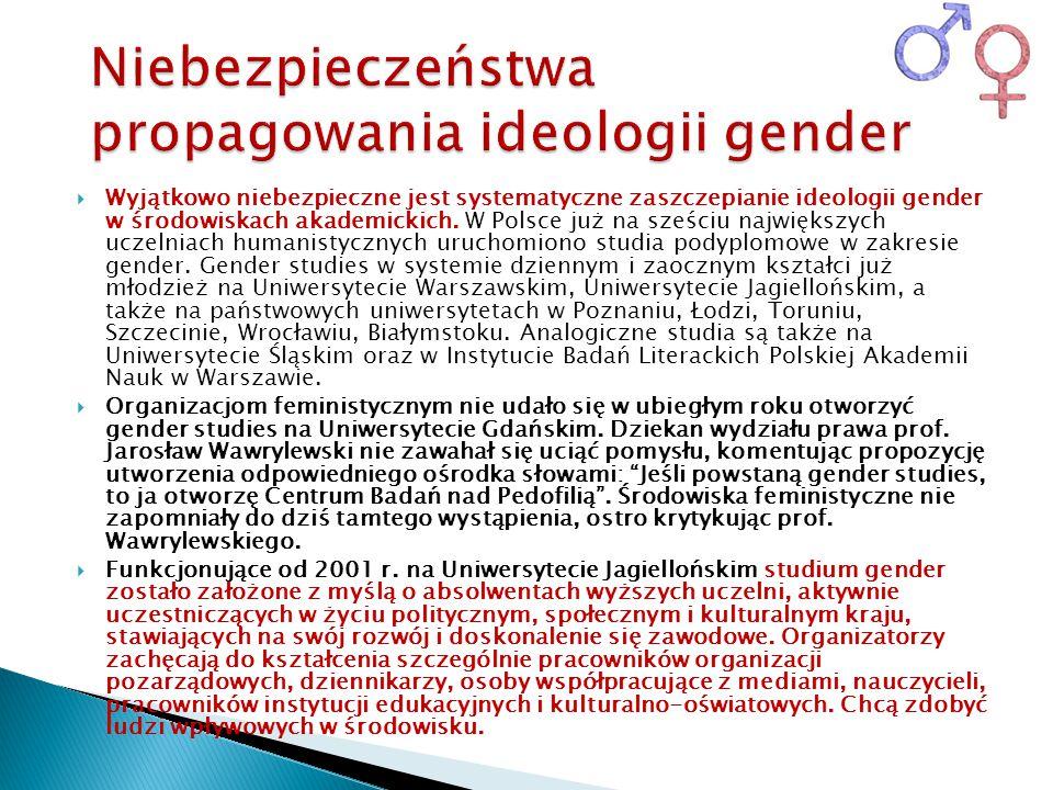  Wyjątkowo niebezpieczne jest systematyczne zaszczepianie ideologii gender w środowiskach akademickich. W Polsce już na sześciu największych uczelnia