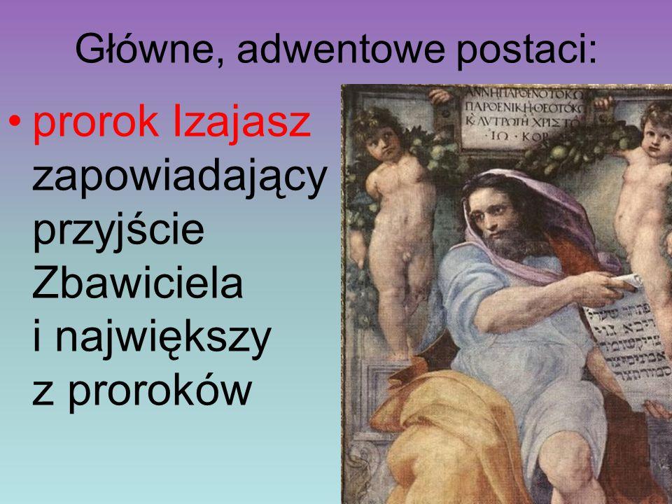 Główne, adwentowe postaci: prorok Izajasz zapowiadający przyjście Zbawiciela i największy z proroków