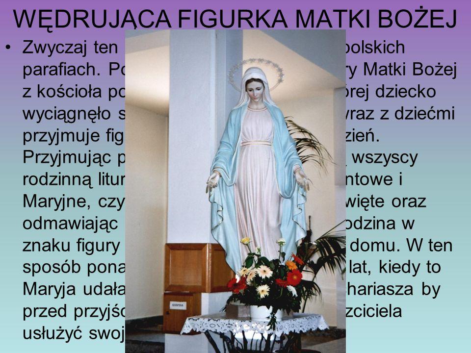 WĘDRUJĄCA FIGURKA MATKI BOŻEJ Zwyczaj ten praktykowany jest w wielu polskich parafiach. Polega na przyjmowaniu figury Matki Bożej z kościoła po rorata