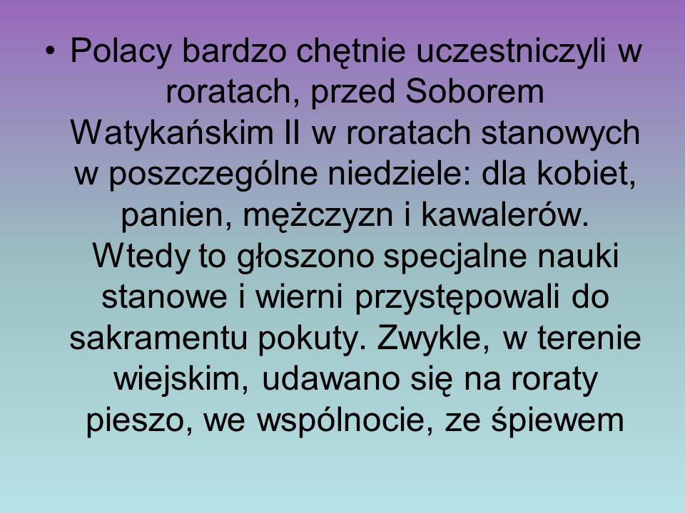 Polacy bardzo chętnie uczestniczyli w roratach, przed Soborem Watykańskim II w roratach stanowych w poszczególne niedziele: dla kobiet, panien, mężczy
