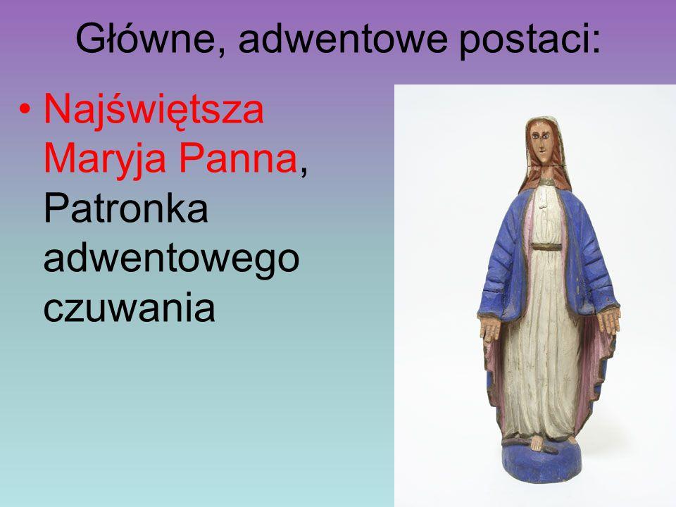 Główne, adwentowe postaci: Najświętsza Maryja Panna, Patronka adwentowego czuwania