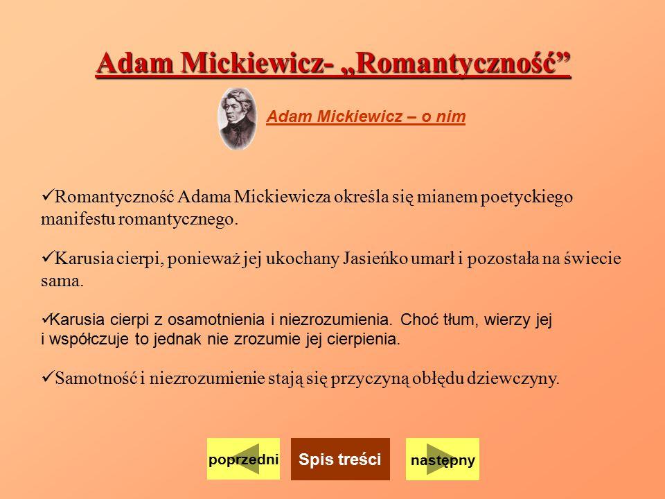 """Adam Mickiewicz- """"Romantyczność"""" Adam Mickiewicz – o nim Romantyczność Adama Mickiewicza określa się mianem poetyckiego manifestu romantycznego. Karus"""