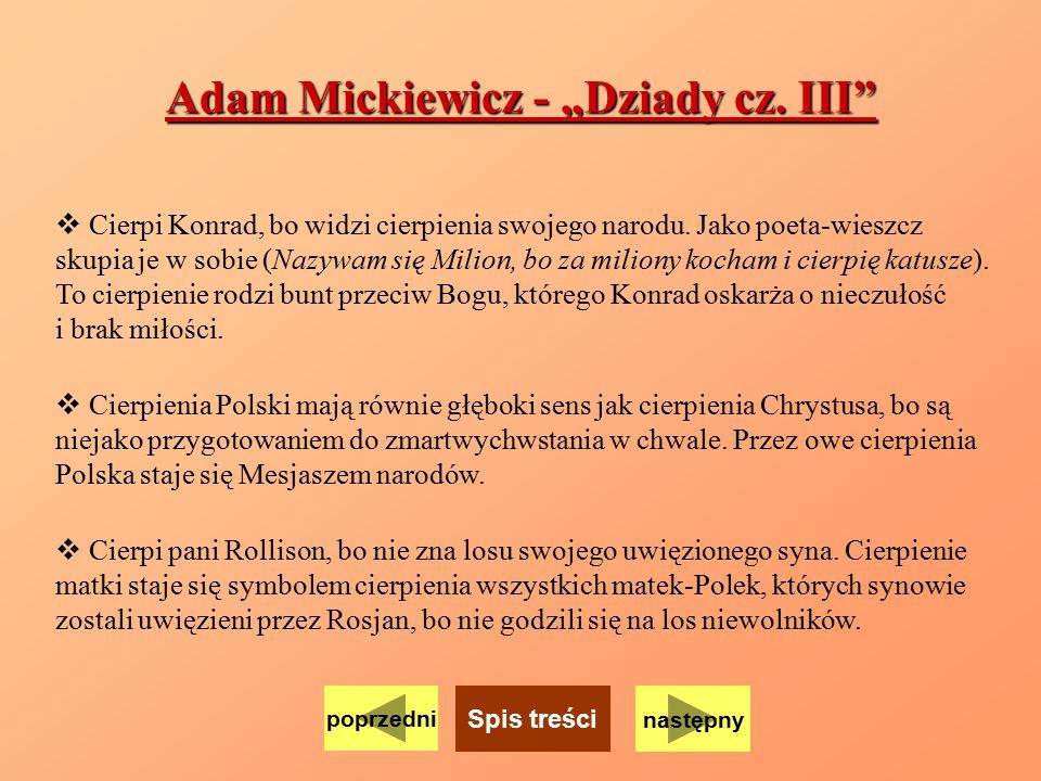 """Adam Mickiewicz - """"Dziady cz. III""""  Cierpi Konrad, bo widzi cierpienia swojego narodu. Jako poeta-wieszcz skupia je w sobie (Nazywam się Milion, bo z"""