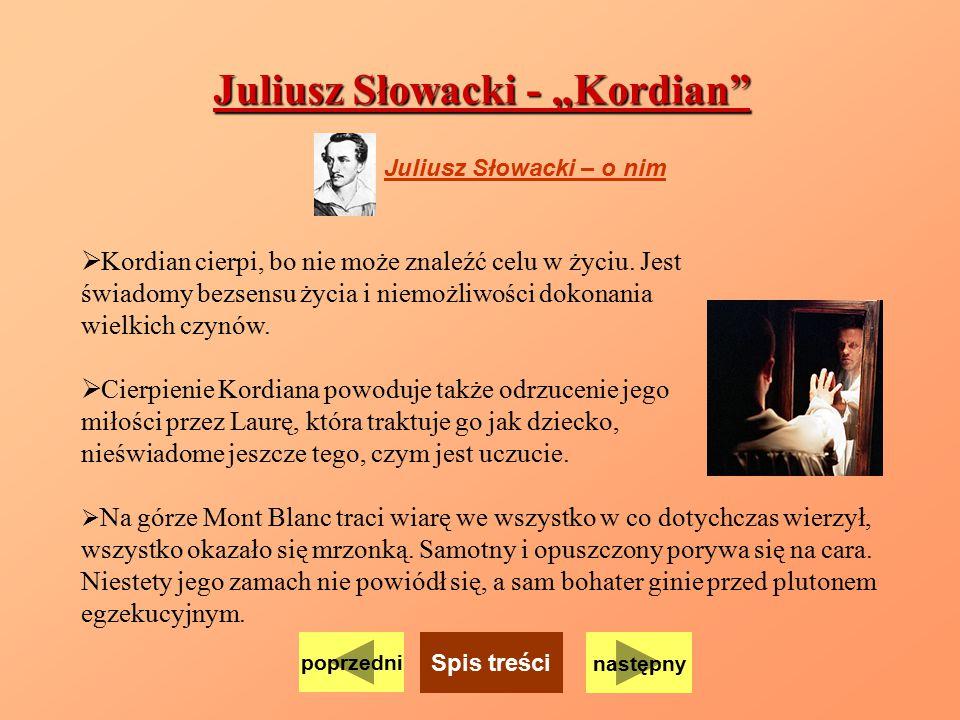 """Juliusz Słowacki - """"Kordian""""  Kordian cierpi, bo nie może znaleźć celu w życiu. Jest świadomy bezsensu życia i niemożliwości dokonania wielkich czynó"""