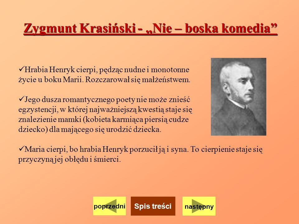 """Zygmunt Krasiński - """"Nie – boska komedia"""" Hrabia Henryk cierpi, pędząc nudne i monotonne życie u boku Marii. Rozczarował się małżeństwem. Jego dusza r"""