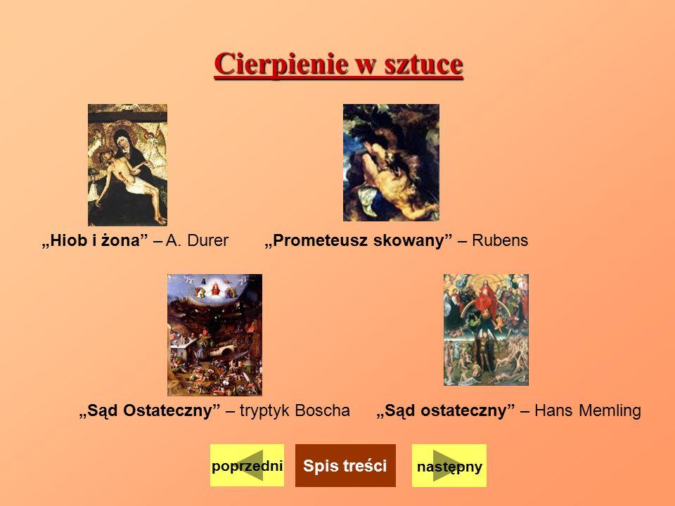 """Cierpienie w sztuce """"Hiob i żona"""" – A. Durer""""Prometeusz skowany"""" – Rubens """"Sąd Ostateczny"""" – tryptyk Boscha""""Sąd ostateczny"""" – Hans Memling następny po"""