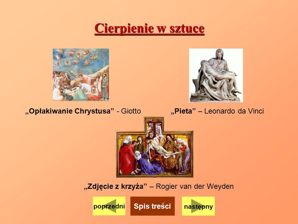"""Cierpienie w sztuce """"Opłakiwanie Chrystusa"""" - Giotto""""Pieta"""" – Leonardo da Vinci """"Zdjęcie z krzyża"""" – Rogier van der Weyden poprzedni Spis treści nastę"""