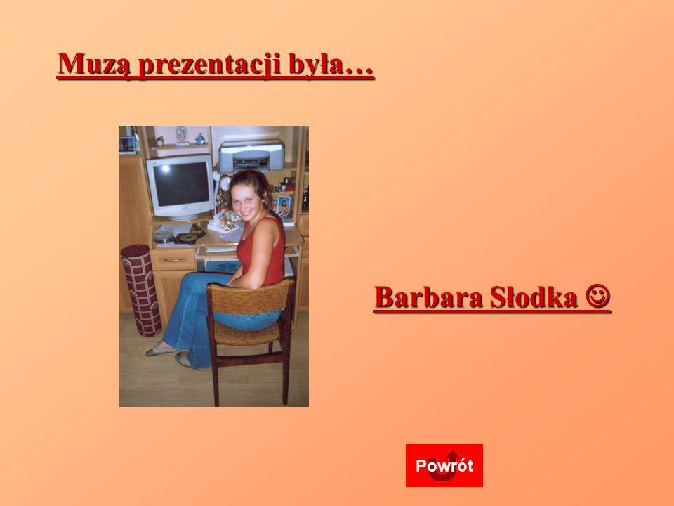 Powrót Muzą prezentacji była… Barbara Słodka Barbara Słodka