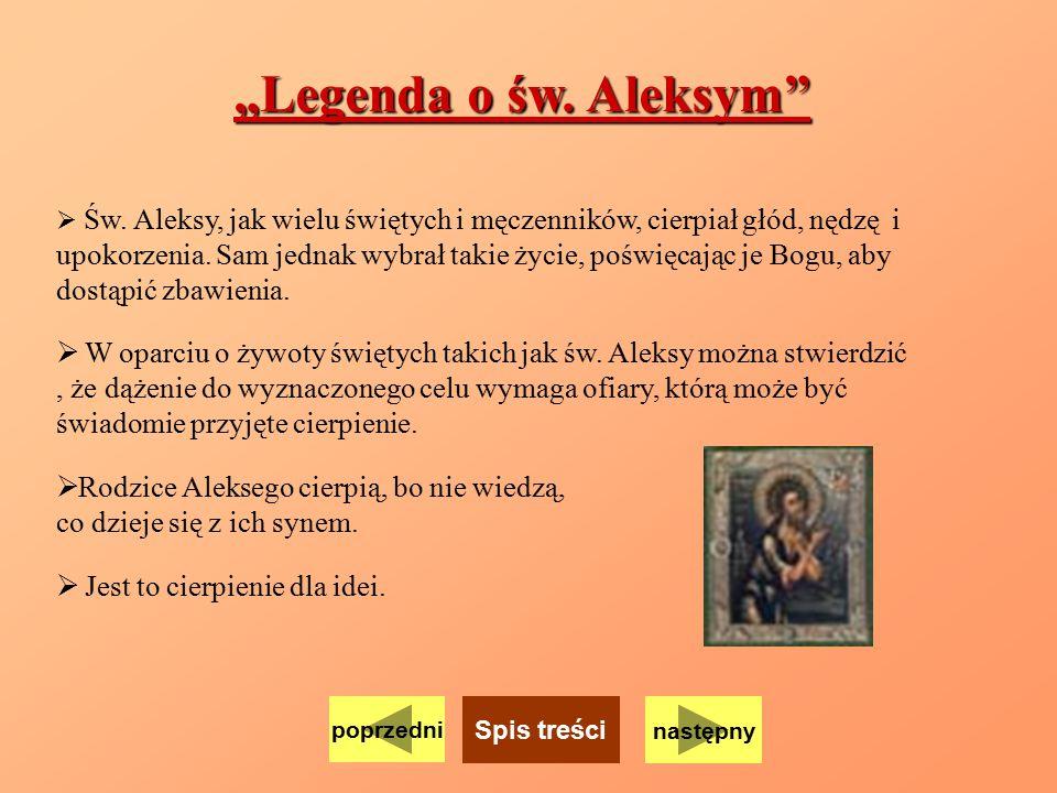 """""""Legenda o św. Aleksym""""  Św. Aleksy, jak wielu świętych i męczenników, cierpiał głód, nędzę i upokorzenia. Sam jednak wybrał takie życie, poświęcając"""