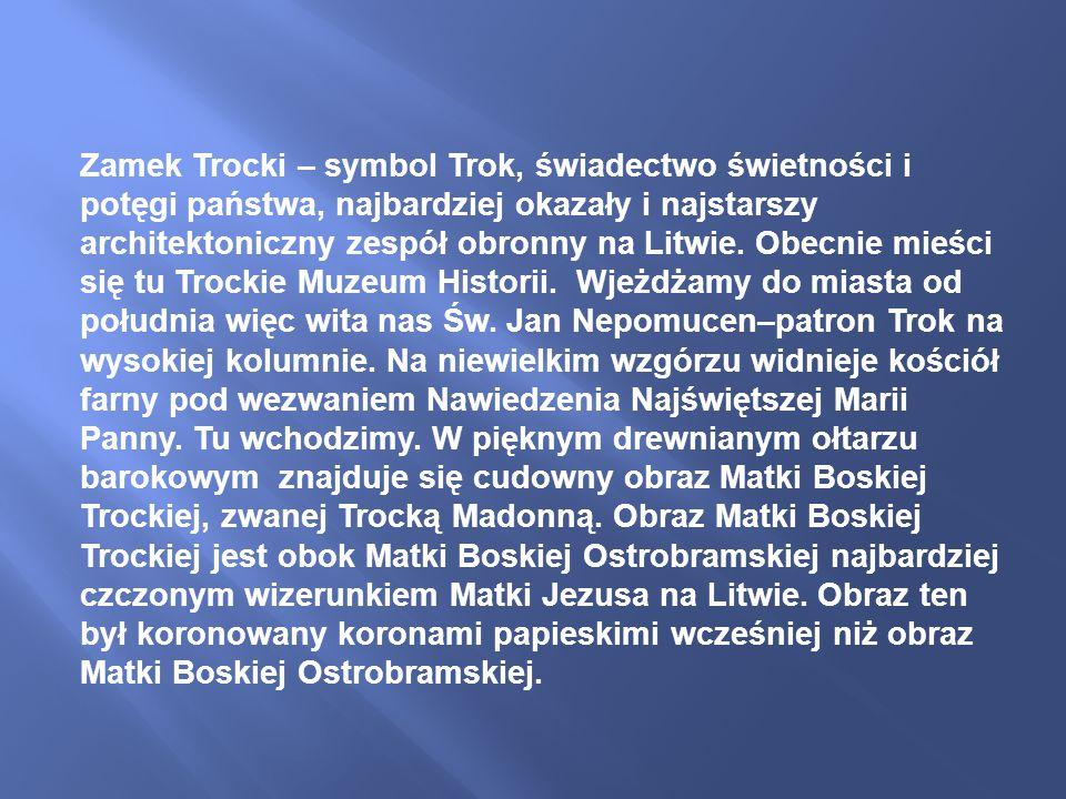 Zamek Trocki – symbol Trok, świadectwo świetności i potęgi państwa, najbardziej okazały i najstarszy architektoniczny zespół obronny na Litwie.