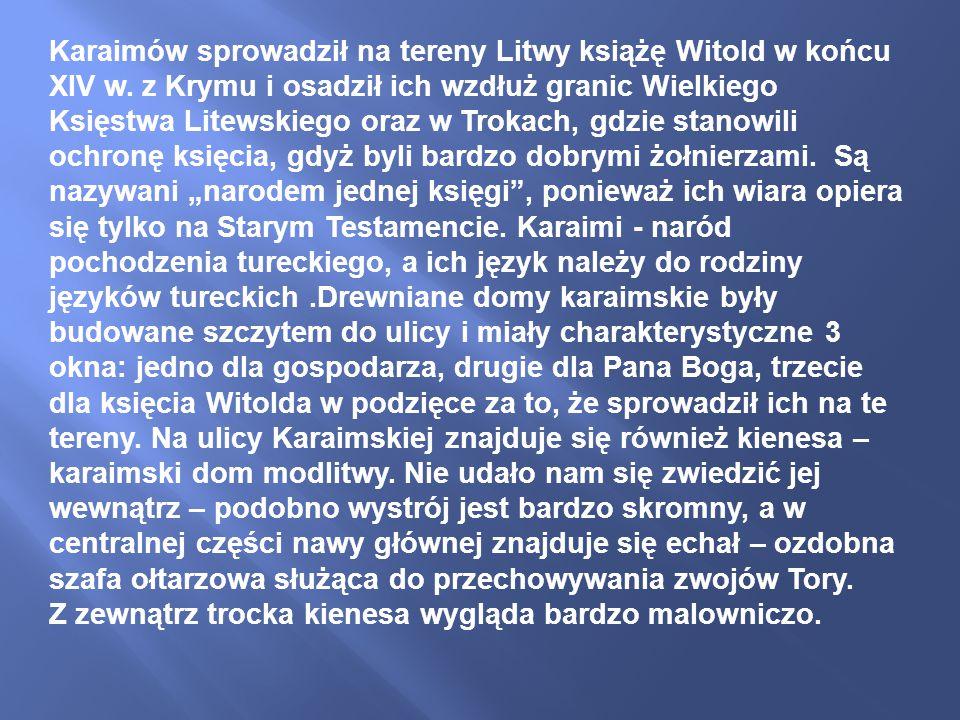 Karaimów sprowadził na tereny Litwy książę Witold w końcu XIV w.