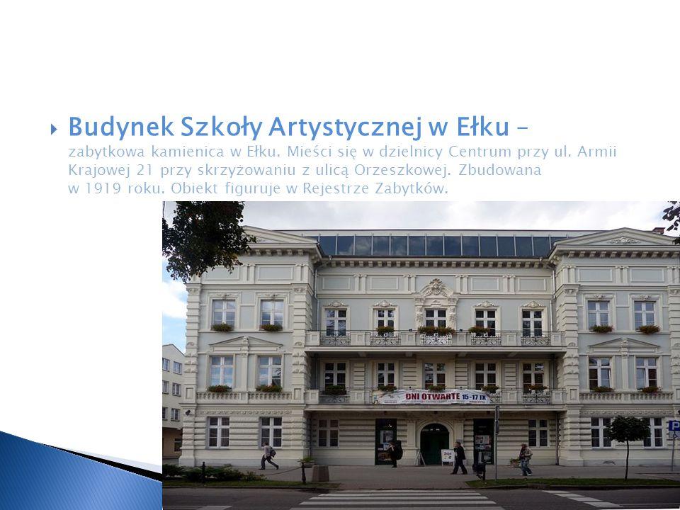  Budynek Szkoły Artystycznej w Ełku – zabytkowa kamienica w Ełku. Mieści się w dzielnicy Centrum przy ul. Armii Krajowej 21 przy skrzyżowaniu z ulicą