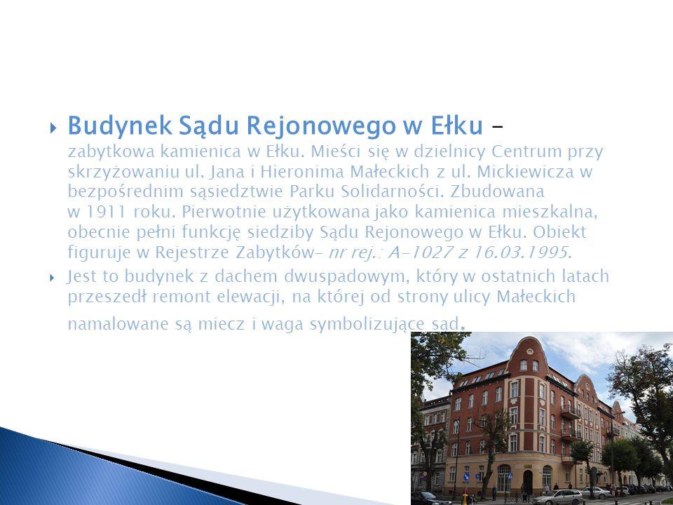  Budynek Sądu Rejonowego w Ełku – zabytkowa kamienica w Ełku. Mieści się w dzielnicy Centrum przy skrzyżowaniu ul. Jana i Hieronima Małeckich z ul. M