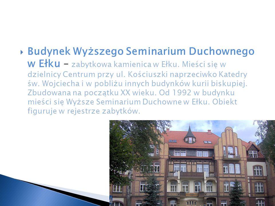  Budynek Wyższego Seminarium Duchownego w Ełku – zabytkowa kamienica w Ełku. Mieści się w dzielnicy Centrum przy ul. Kościuszki naprzeciwko Katedry ś