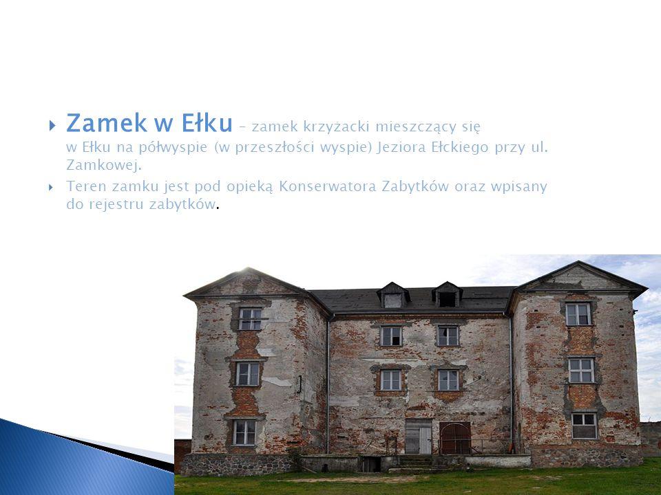  Zamek w Ełku – zamek krzyżacki mieszczący się w Ełku na półwyspie (w przeszłości wyspie) Jeziora Ełckiego przy ul. Zamkowej.  Teren zamku jest pod