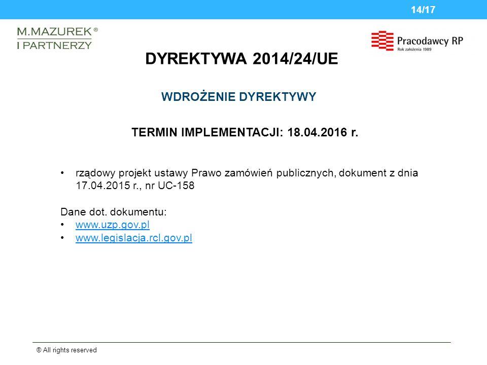 DYREKTYWA 2014/24/UE ® All rights reserved 14/17 WDROŻENIE DYREKTYWY rządowy projekt ustawy Prawo zamówień publicznych, dokument z dnia 17.04.2015 r., nr UC-158 Dane dot.