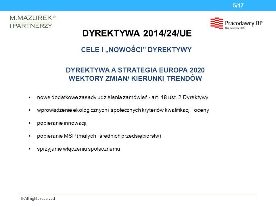 DYREKTYWA 2014/24/UE ® All rights reserved 5/17 DYREKTYWA A STRATEGIA EUROPA 2020 WEKTORY ZMIAN/ KIERUNKI TRENDÓW nowe dodatkowe zasady udzielania zamówień - art.