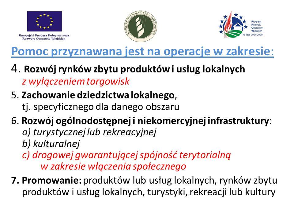 Pomoc przyznawana jest na operacje w zakresie: 4. Rozwój rynków zbytu produktów i usług lokalnych z wyłączeniem targowisk 5. Zachowanie dziedzictwa lo