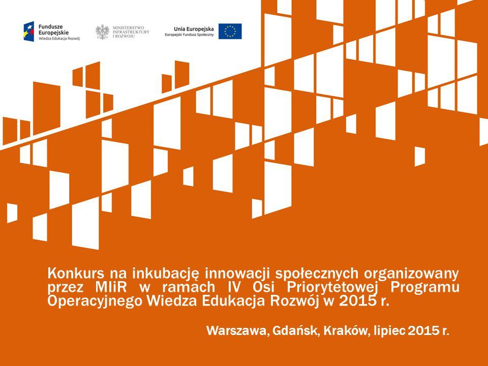 Warszawa, Gdańsk, Kraków, lipiec 2015 r. Konkurs na inkubację innowacji społecznych organizowany przez MIiR w ramach IV Osi Priorytetowej Programu Ope