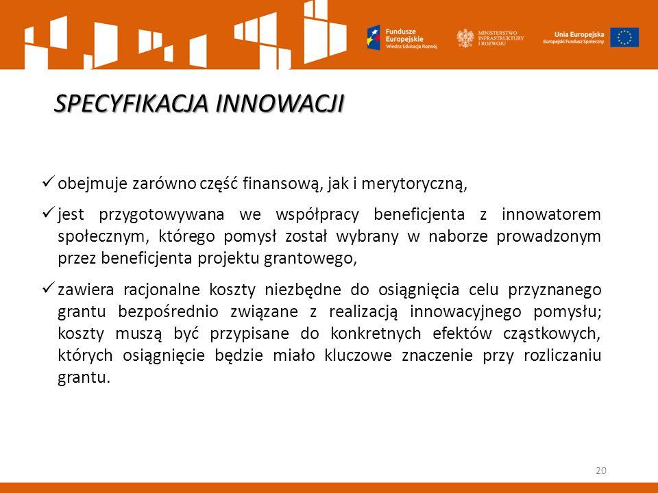SPECYFIKACJA INNOWACJI obejmuje zarówno część finansową, jak i merytoryczną, jest przygotowywana we współpracy beneficjenta z innowatorem społecznym,