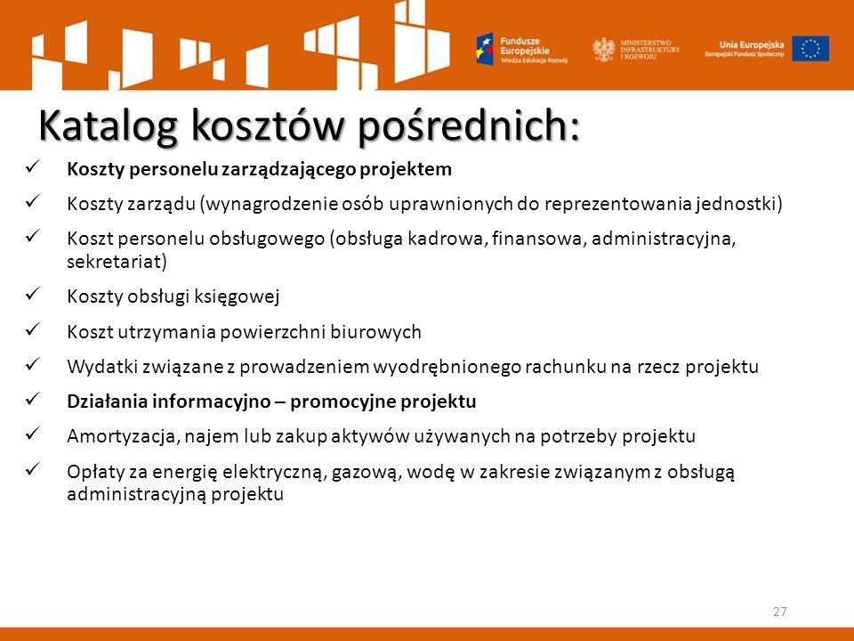Katalog kosztów pośrednich: Koszty personelu zarządzającego projektem Koszty zarządu (wynagrodzenie osób uprawnionych do reprezentowania jednostki) Ko