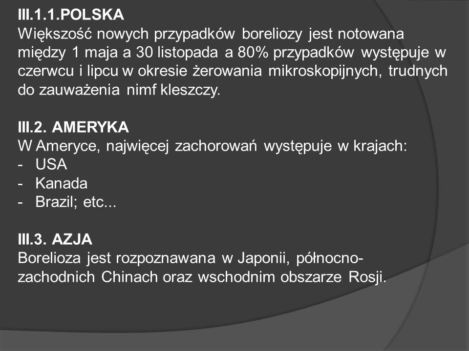 III.1.1.POLSKA Większość nowych przypadków boreliozy jest notowana między 1 maja a 30 listopada a 80% przypadków występuje w czerwcu i lipcu w okresie żerowania mikroskopijnych, trudnych do zauważenia nimf kleszczy.
