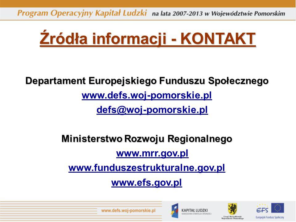 Źródła informacji - KONTAKT Departament Europejskiego Funduszu Społecznego www.defs.woj-pomorskie.pl defs@woj-pomorskie.pl Ministerstwo Rozwoju Region