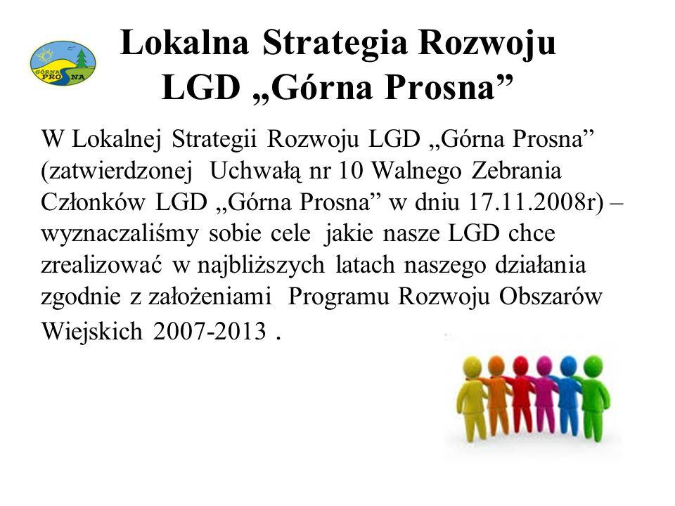 """Lokalna Strategia Rozwoju LGD """"Górna Prosna"""" W Lokalnej Strategii Rozwoju LGD """"Górna Prosna"""" (zatwierdzonej Uchwałą nr 10 Walnego Zebrania Członków LG"""