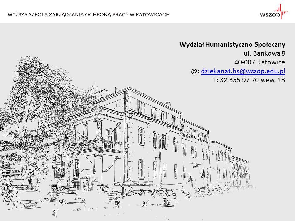 WYŻSZA SZKOŁA ZARZĄDZANIA OCHRONĄ PRACY W KATOWICACH Wydział Humanistyczno-Społeczny ul. Bankowa 8 40-007 Katowice @: dziekanat.hs@wszop.edu.pldziekan