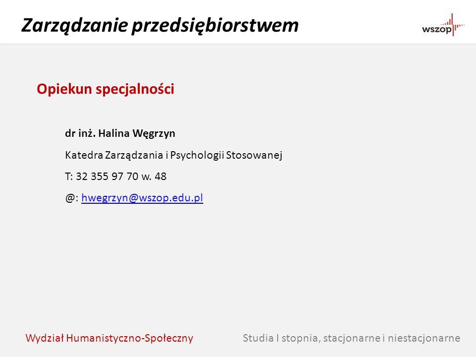 Studia I stopnia, stacjonarne i niestacjonarne Zarządzanie przedsiębiorstwem Wydział Humanistyczno-Społeczny Opiekun specjalności dr inż. Halina Węgrz