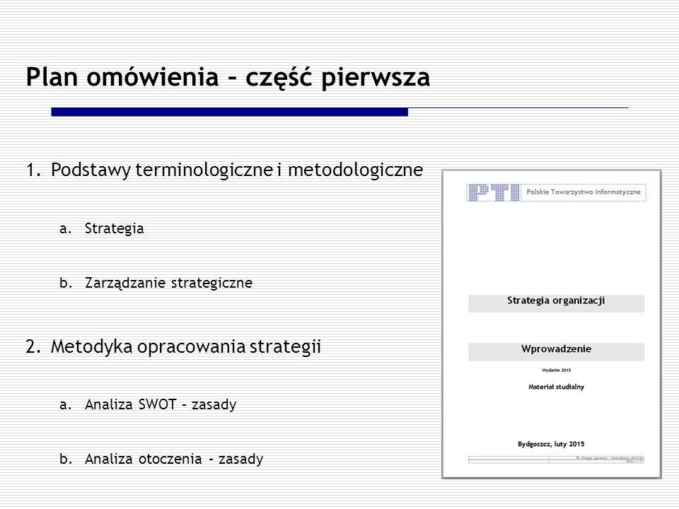 Plan omówienia – część pierwsza 1.Podstawy terminologiczne i metodologiczne a.Strategia b.Zarządzanie strategiczne 2.Metodyka opracowania strategii a.