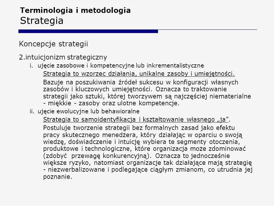 Terminologia i metodologia Strategia Koncepcje strategii 2.intuicjonizm strategiczny i.ujęcie zasobowe i kompetencyjne lub inkrementalistyczne Strateg
