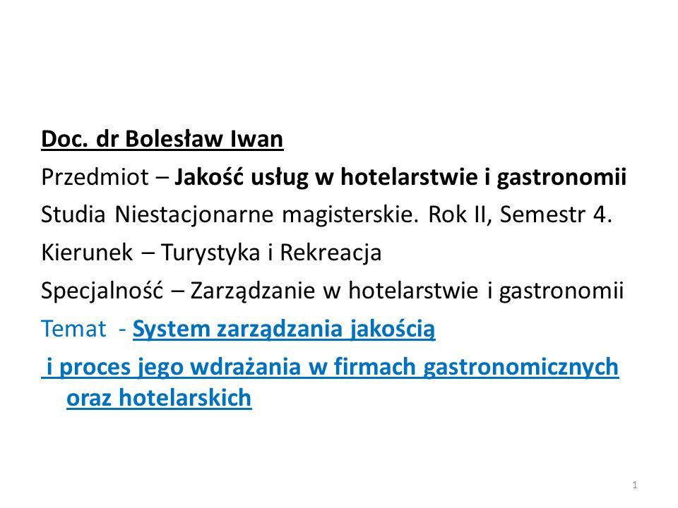 Doc. dr Bolesław Iwan Przedmiot – Jakość usług w hotelarstwie i gastronomii Studia Niestacjonarne magisterskie. Rok II, Semestr 4. Kierunek – Turystyk