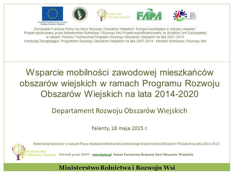 Wsparcie mobilności zawodowej mieszkańców obszarów wiejskich w ramach Programu Rozwoju Obszarów Wiejskich na lata 2014-2020 Departament Rozwoju Obszar