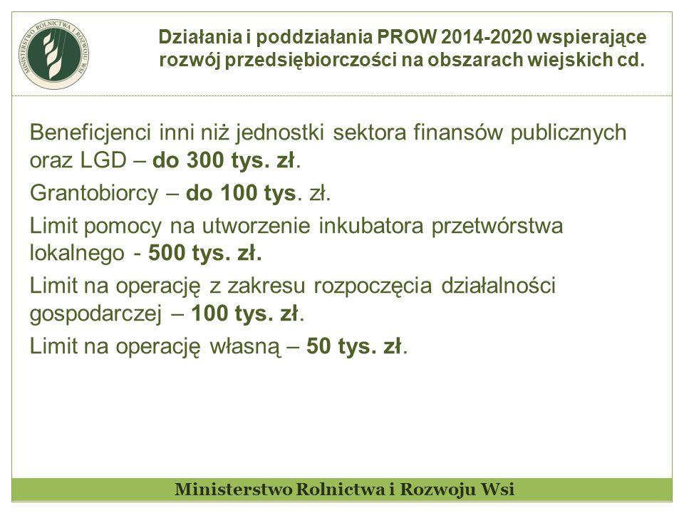 Działania i poddziałania PROW 2014-2020 wspierające rozwój przedsiębiorczości na obszarach wiejskich cd. Beneficjenci inni niż jednostki sektora finan