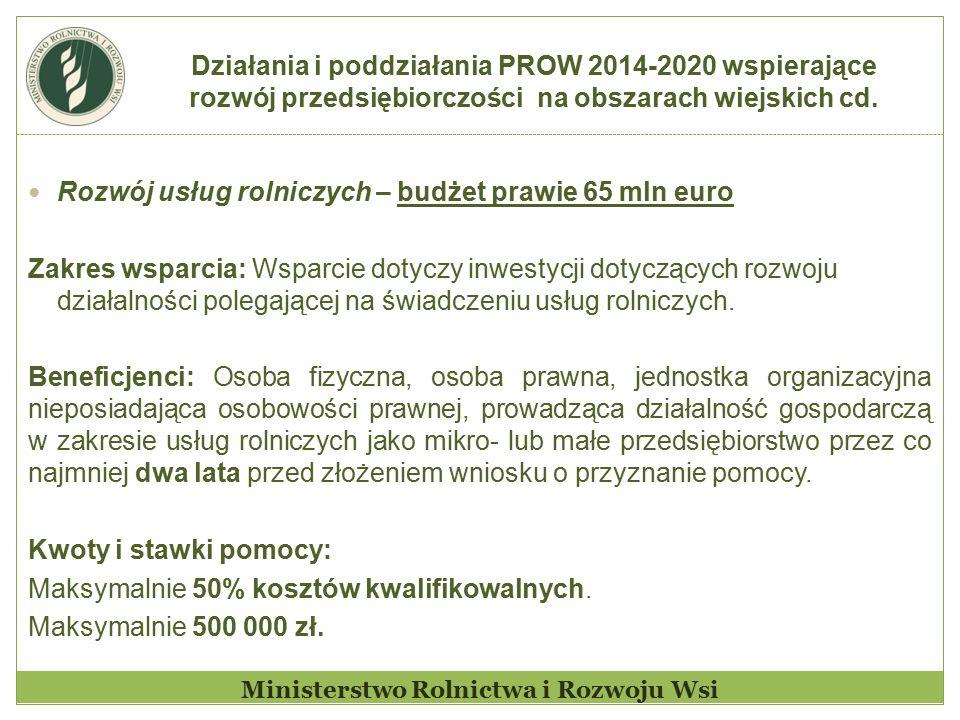 Działania i poddziałania PROW 2014-2020 wspierające rozwój przedsiębiorczości na obszarach wiejskich cd. Ministerstwo Rolnictwa i Rozwoju Wsi Rozwój u
