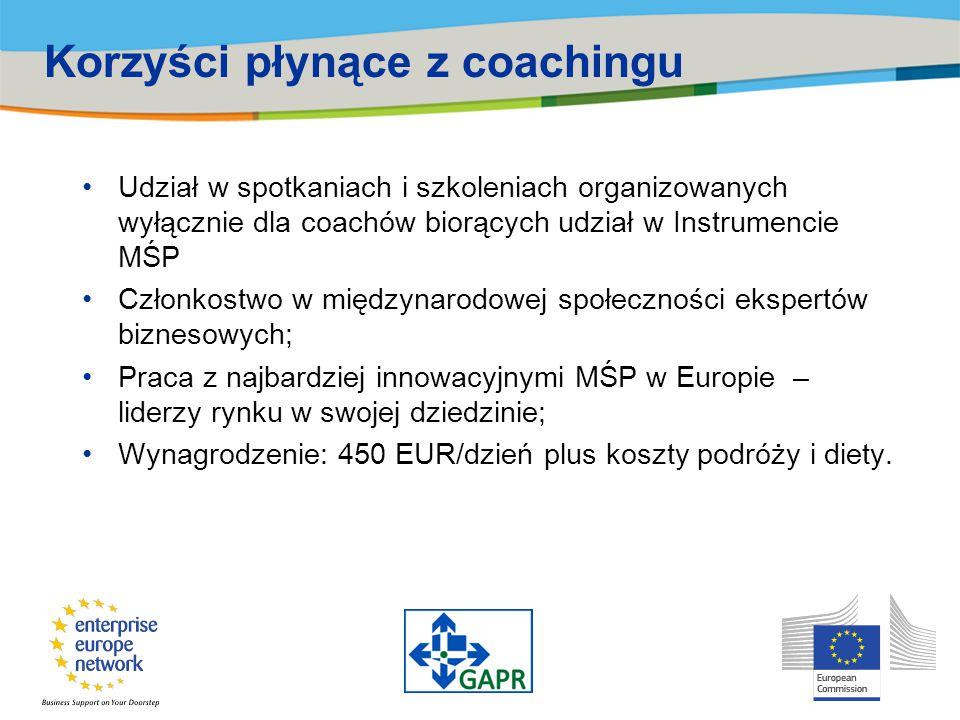 Korzyści płynące z coachingu Udział w spotkaniach i szkoleniach organizowanych wyłącznie dla coachów biorących udział w Instrumencie MŚP Członkostwo w międzynarodowej społeczności ekspertów biznesowych; Praca z najbardziej innowacyjnymi MŚP w Europie – liderzy rynku w swojej dziedzinie; Wynagrodzenie: 450 EUR/dzień plus koszty podróży i diety.
