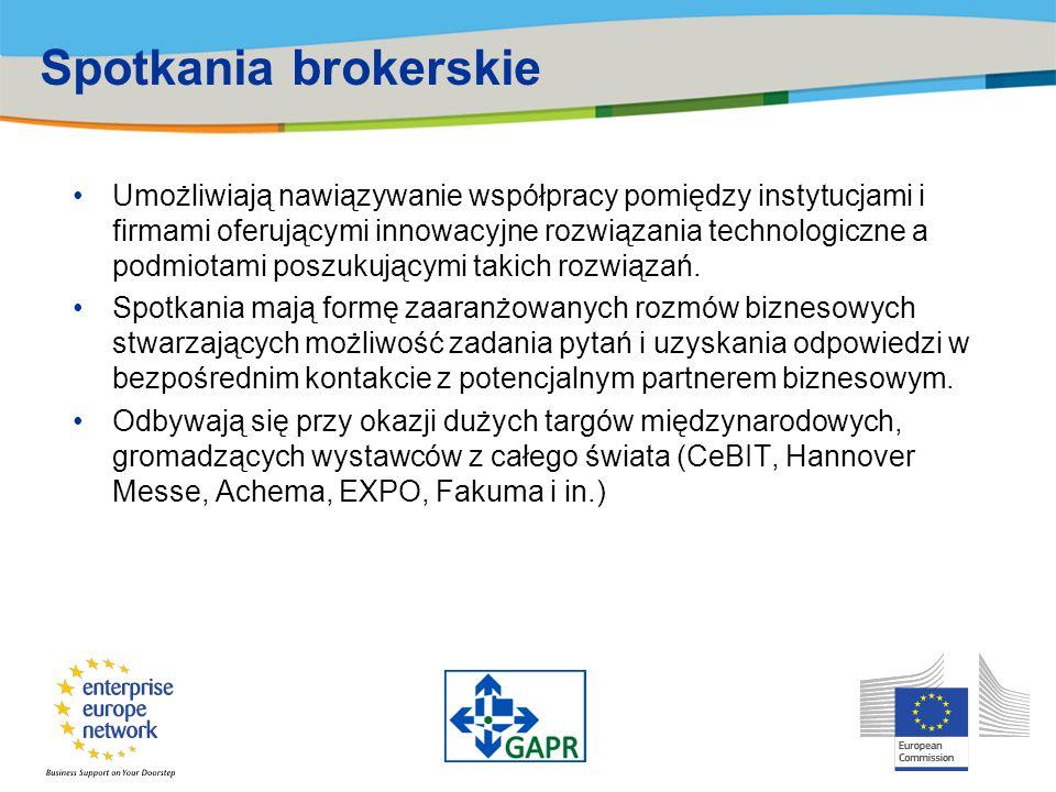 Spotkania brokerskie Umożliwiają nawiązywanie współpracy pomiędzy instytucjami i firmami oferującymi innowacyjne rozwiązania technologiczne a podmiotami poszukującymi takich rozwiązań.