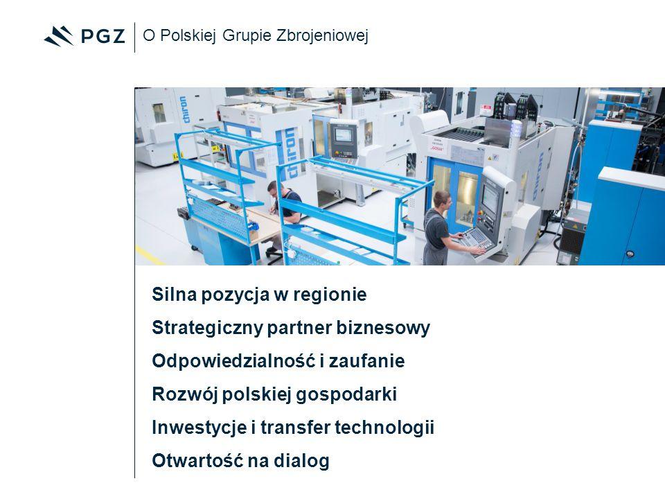 O Polskiej Grupie Zbrojeniowej Silna pozycja w regionie Strategiczny partner biznesowy Odpowiedzialność i zaufanie Rozwój polskiej gospodarki Inwestyc