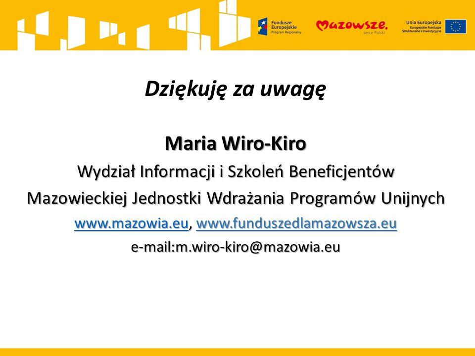 Dziękuję za uwagę Maria Wiro-Kiro Wydział Informacji i Szkoleń Beneficjentów Mazowieckiej Jednostki Wdrażania Programów Unijnych www.mazowia.euwww.mazowia.eu, www.funduszedlamazowsza.eu www.mazowia.eue-mail:m.wiro-kiro@mazowia.eu