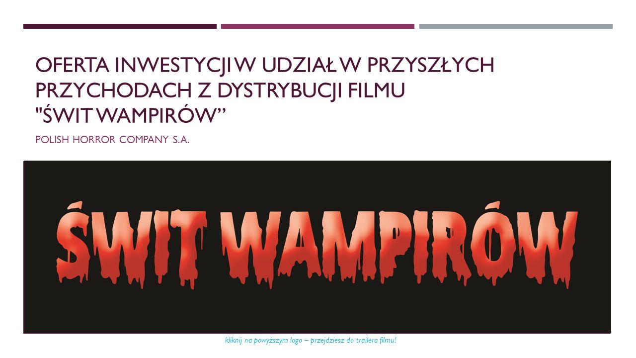 """WYCIĄG Z WYCENY FILMU Identyfikacja przedmiotu wyceny i cel wyceny Przedmiotem wyceny jest film """"Świt wampirów , którego producentem jest POLISH HORROR COMPANY S.A."""