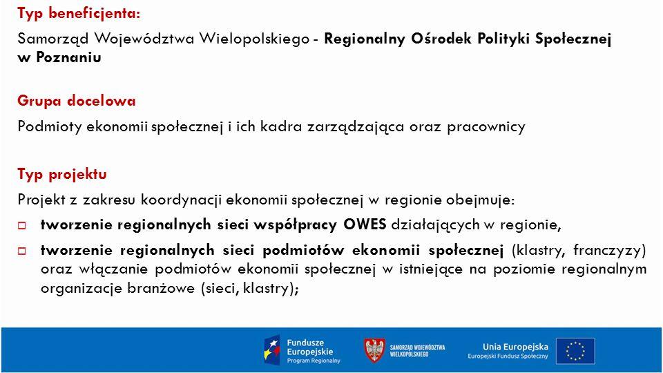 Typ beneficjenta: Samorząd Województwa Wielopolskiego - Regionalny Ośrodek Polityki Społecznej w Poznaniu Grupa docelowa Podmioty ekonomii społecznej
