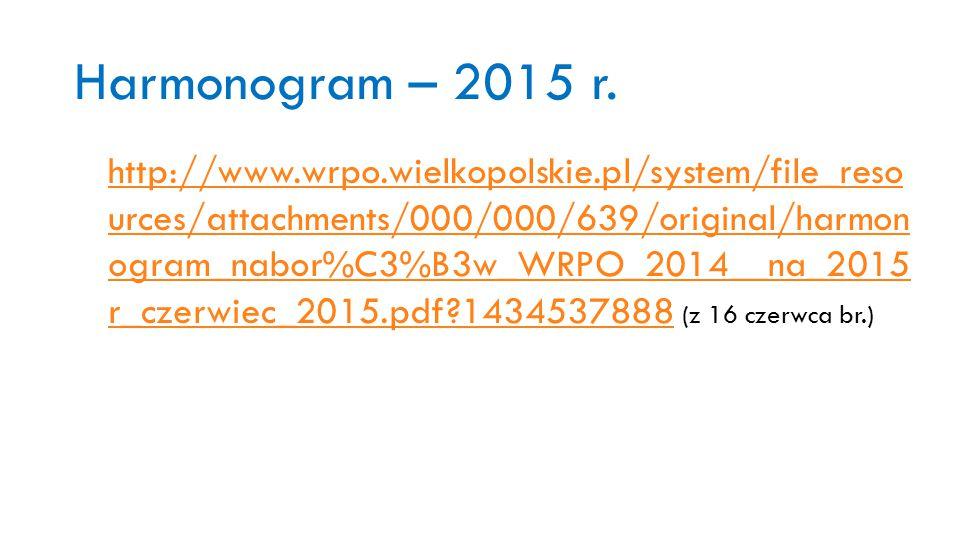Harmonogram – 2015 r. http://www.wrpo.wielkopolskie.pl/system/file_reso urces/attachments/000/000/639/original/harmon ogram_nabor%C3%B3w_WRPO_2014__na