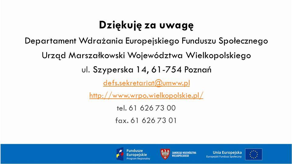 Dziękuję za uwagę Departament Wdrażania Europejskiego Funduszu Społecznego Urząd Marszałkowski Województwa Wielkopolskiego ul. Szyperska 14, 61-754 Po
