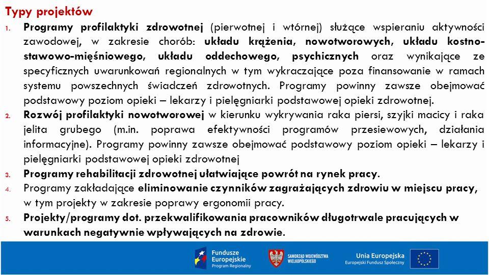 Typy projektów 1. Programy profilaktyki zdrowotnej (pierwotnej i wtórnej) służące wspieraniu aktywności zawodowej, w zakresie chorób: układu krążenia,