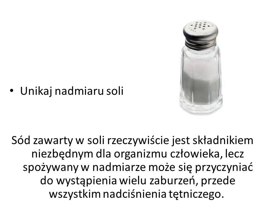 Unikaj nadmiaru soli Sód zawarty w soli rzeczywiście jest składnikiem niezbędnym dla organizmu człowieka, lecz spożywany w nadmiarze może się przyczyn
