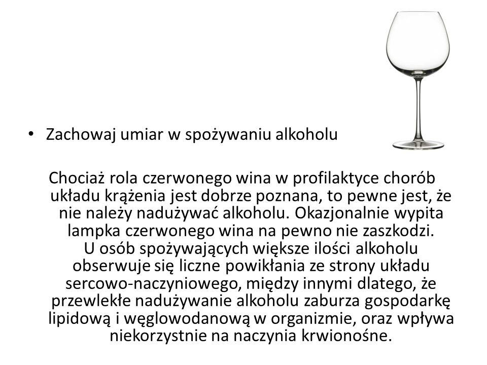 Zachowaj umiar w spożywaniu alkoholu Chociaż rola czerwonego wina w profilaktyce chorób układu krążenia jest dobrze poznana, to pewne jest, że nie nal