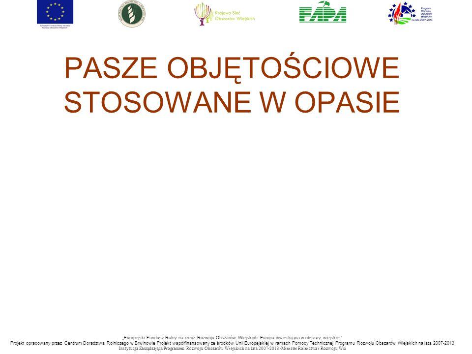 """""""Europejski Fundusz Rolny na rzecz Rozwoju Obszarów Wiejskich: Europa inwestująca w obszary wiejskie. Projekt opracowany przez Centrum Doradztwa Rolniczego w Brwinowie Projekt współfinansowany ze środków Unii Europejskiej w ramach Pomocy Technicznej Programu Rozwoju Obszarów Wiejskich na lata 2007-2013 Instytucja Zarządzająca Programem Rozwoju Obszar ó w Wiejskich na lata 2007-2013 -Minister Rolnictwa i Rozwoju Wsi PASZE OBJĘTOŚCIOWE STOSOWANE W OPASIE"""