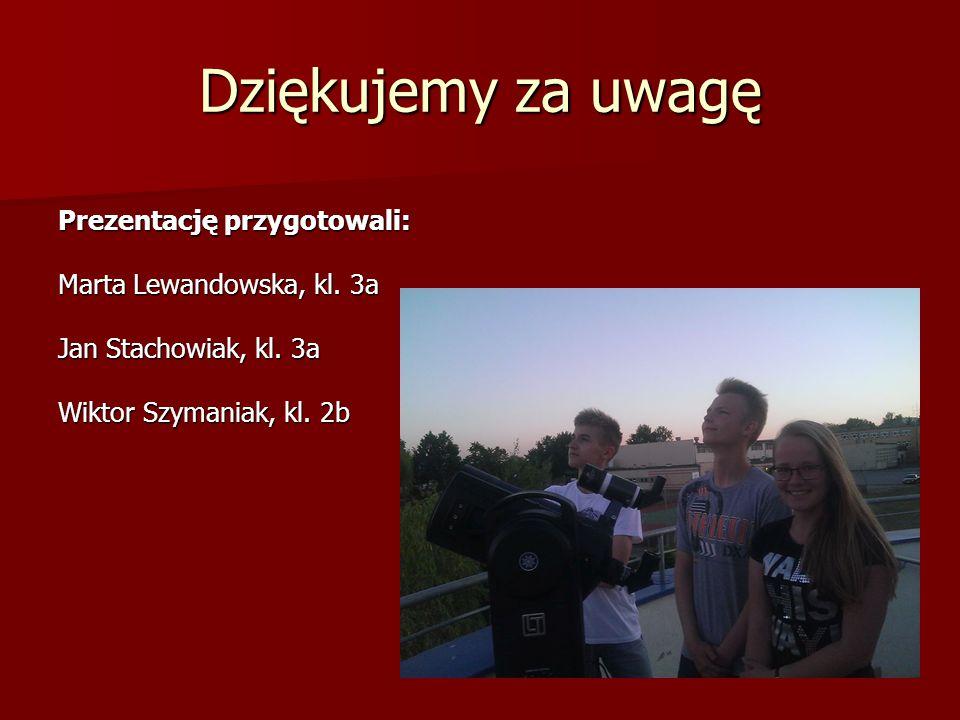 Dziękujemy za uwagę Prezentację przygotowali: Marta Lewandowska, kl. 3a Jan Stachowiak, kl. 3a Wiktor Szymaniak, kl. 2b